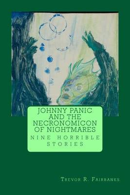 Johnny Panic and the Necronomicon of Nightmares: Nine Stories by Trevor R Fairbanks image