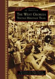The West Georgia Textile Heritage Trail by Center for Public History at the University of West Georgia