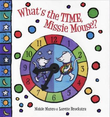 What's the Time, Missie Mouse? by Maisie Munro