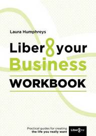 Liber8 Your Business Workbook by Laura Humphreys