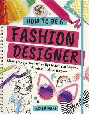 How To Be A Fashion Designer by Lesley Ware image