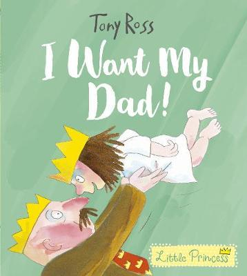 I Want My Dad! (Little Princess) by Tony Ross