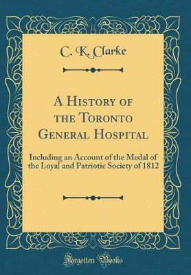 A History of the Toronto General Hospital by C K Clarke