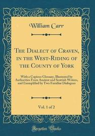 The Dialect of Craven, in the West-Riding of the County of York, Vol. 1 of 2 by William Carr image