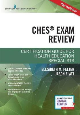 Certified Health Education Specialist (CHES) Exam Study Guide by Elizabeth M. Felter