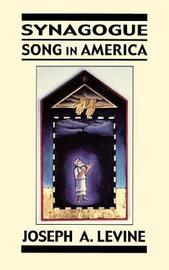 Synagogue Song in America by Joseph A. Levine