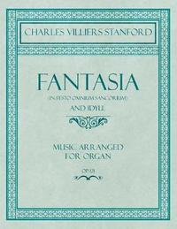 Fantasia (in Festo Omnium Sancorium) and Idyll - Music Arranged for Organ - Op.121 by Charles Villiers Stanford