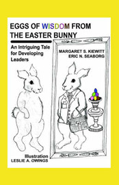 Eggs of Wisdom from the Easter Bunny: An Intriguing Tale for Developing Leaders by Maggie Kiewitt image