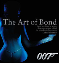 The Art of Bond: From Storyboard to Screen: the Creative Process Behind the James Bond Phenomenon by Laurent Bouzereau image