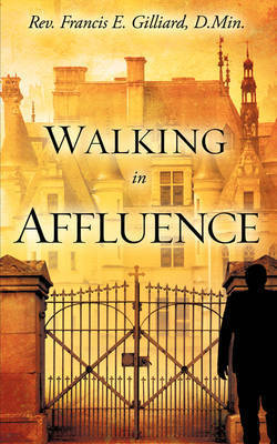 Walking in Affluence by Francis E. Gilliard