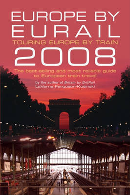Europe by Eurail: Touring Europe by Train: 2008 by LaVerne Ferguson-Kosinski