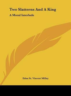 Two Slatterns and a King: A Moral Interlude by Edna St.Vincent Millay