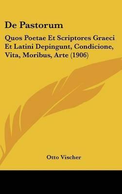 de Pastorum: Quos Poetae Et Scriptores Graeci Et Latini Depingunt, Condicione, Vita, Moribus, Arte (1906) by Otto Vischer