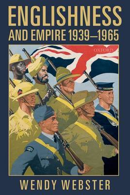 Englishness and Empire 1939-1965 by Wendy Webster