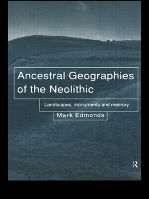 Ancestral Geographies of the Neolithic by Mark Edmonds