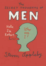 The Secret Thoughts of Men by Steven Appleby
