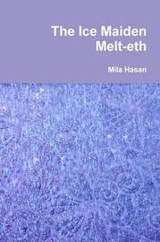 The Ice Maiden Melt-Eth by Mila Hasan