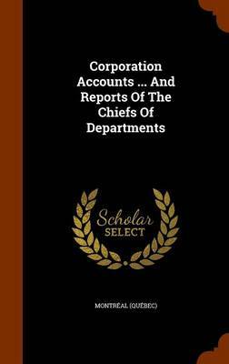 Corporation Accounts ... and Reports of the Chiefs of Departments by Montreal (Quebec)
