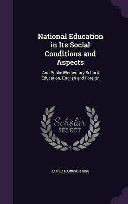 National Education in Its Social Conditions and Aspects by James Harrison Rigg image