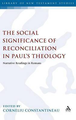 The Social Significance of Reconciliation in Paul's Theology by Corneliu Constantineanu