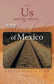 Us and the Others...at the Southern Border of Mexico by Amelia Acosta Leon