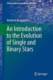 An Introduction to the Evolution of Single and Binary Stars by Matthew Benacquista