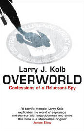 Overworld The Life And Times Of A Reluctant Spy by Larry J Kolb image
