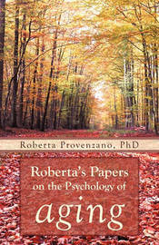 Roberta's Papers on the Psychology of Aging by Roberta Provenzano PhD
