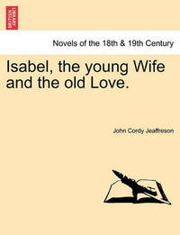 Isabel, the Young Wife and the Old Love. by John Cordy Jeaffreson