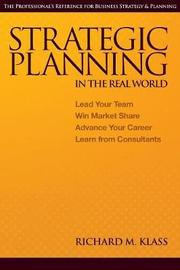 Strategic Planning in the Real World by Richard M Klass