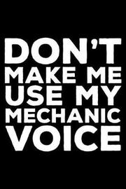 Don't Make Me Use My Mechanic Voice by Creative Juices Publishing