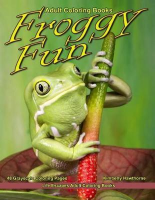 Adult Coloring Books Froggy Fun Kimberly Hawthorne Book In Stock