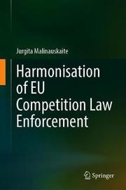 Harmonisation of EU Competition Law Enforcement by Jurgita Malinauskaite