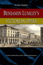 Benjamin Lumley's Victorian Opera: A New Commentary on His 1864 Reminiscences by Susie Timms image