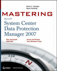Mastering System Center Data Protection Manager 2007 by Devin L. Ganger image