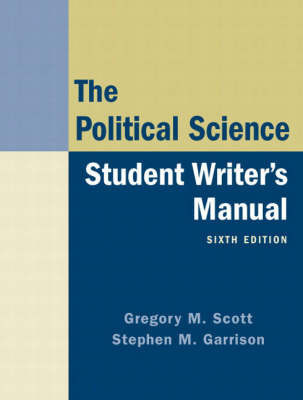 The Political Science: Student Writer's Manual by Gregory M. Scott