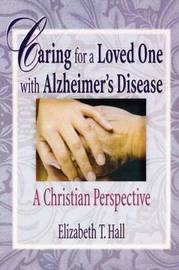 Caring for a Loved One with Alzheimer's Disease by Elizabeth T Hall