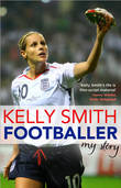 Footballer: My Story by Kelly Smith