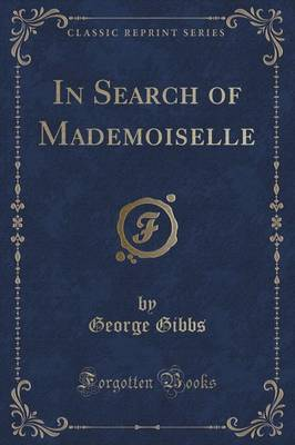In Search of Mademoiselle (Classic Reprint) by George Gibbs