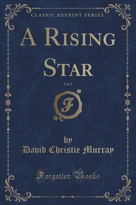 A Rising Star, Vol. 1 (Classic Reprint) by David Christie Murray image