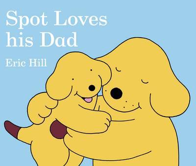 Spot Loves His Dad by Eric Hill image