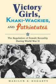 Victory Girls, Khaki-Wackies, and Patriotutes by Marilyn E Hegarty image