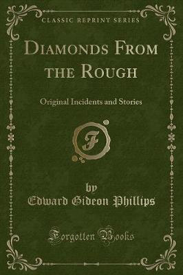 Diamonds from the Rough by Edward Gideon Phillips