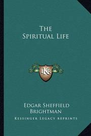 The Spiritual Life by Edgar Sheffield Brightman