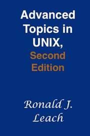Advanced Topics in Unix, Second Edition by Ronald J Leach