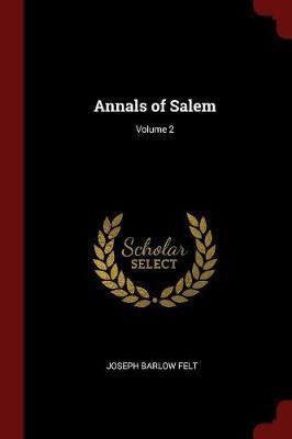 Annals of Salem; Volume 2 by Joseph Barlow Felt