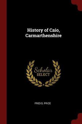 History of Caio, Carmarthenshire by Fred S Price image