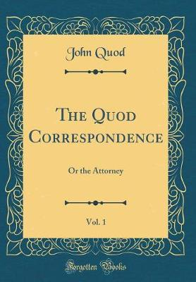 The Quod Correspondence, Vol. 1 by John Quod