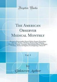 The American Observer Medical Monthly, Vol. 5 by Unknown Author