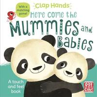 Clap Hands: Here Come the Mummies and Babies by Pat-A-Cake